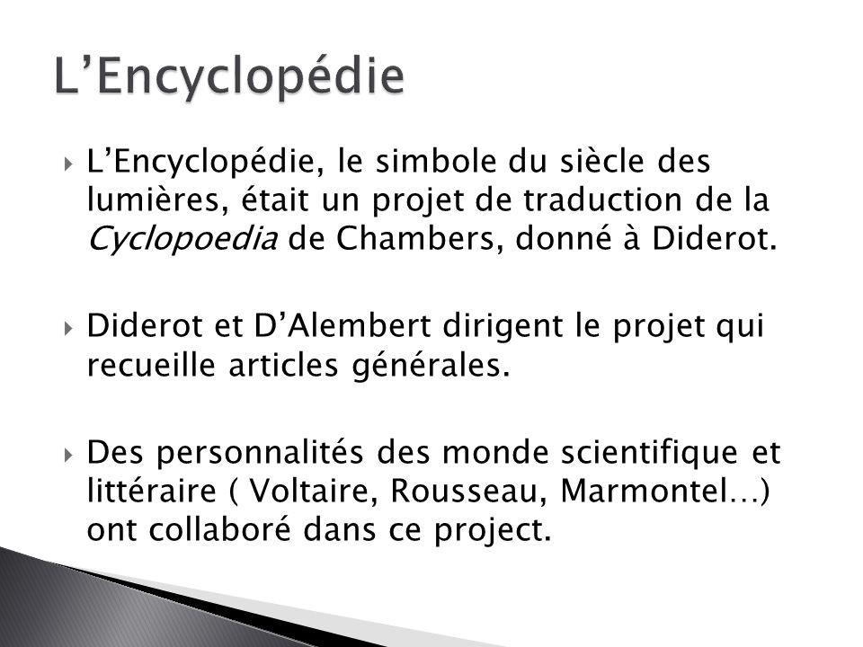  L'Encyclopédie, le simbole du siècle des lumières, était un projet de traduction de la Cyclopoedia de Chambers, donné à Diderot.  Diderot et D'Alem