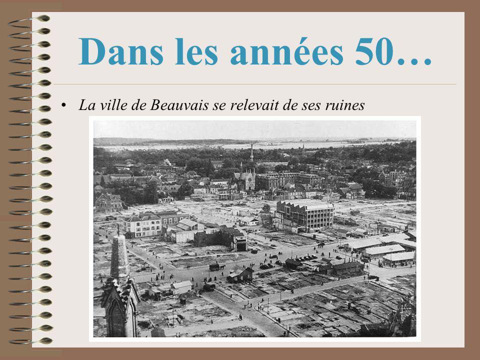 Dans les années 50… La ville de Beauvais se relevait de ses ruines