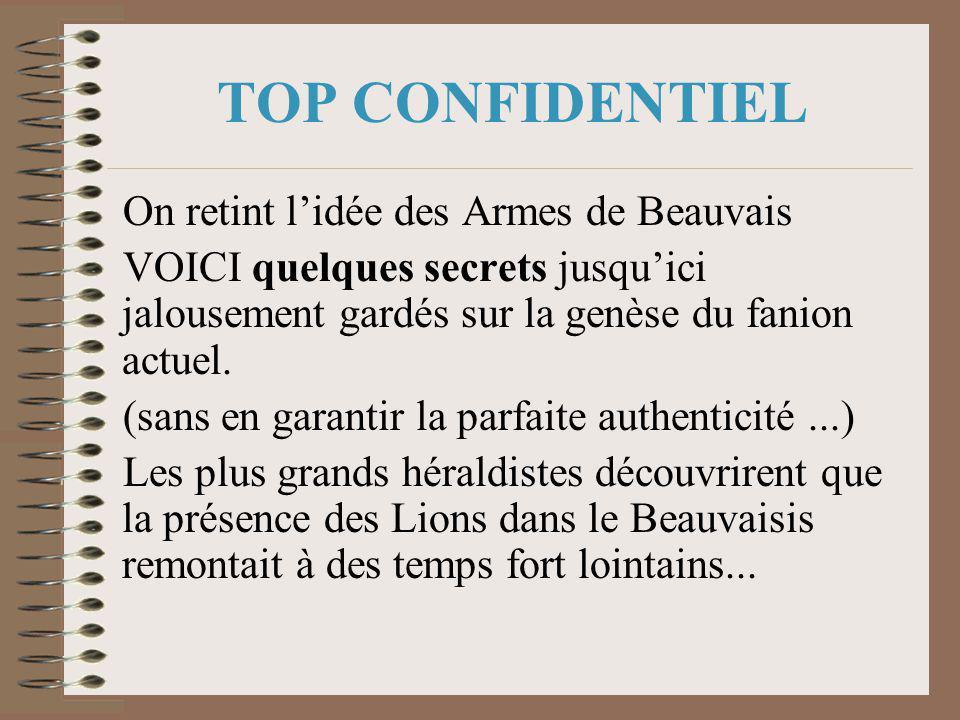 TOP CONFIDENTIEL On retint l'idée des Armes de Beauvais VOICI quelques secrets jusqu'ici jalousement gardés sur la genèse du fanion actuel.