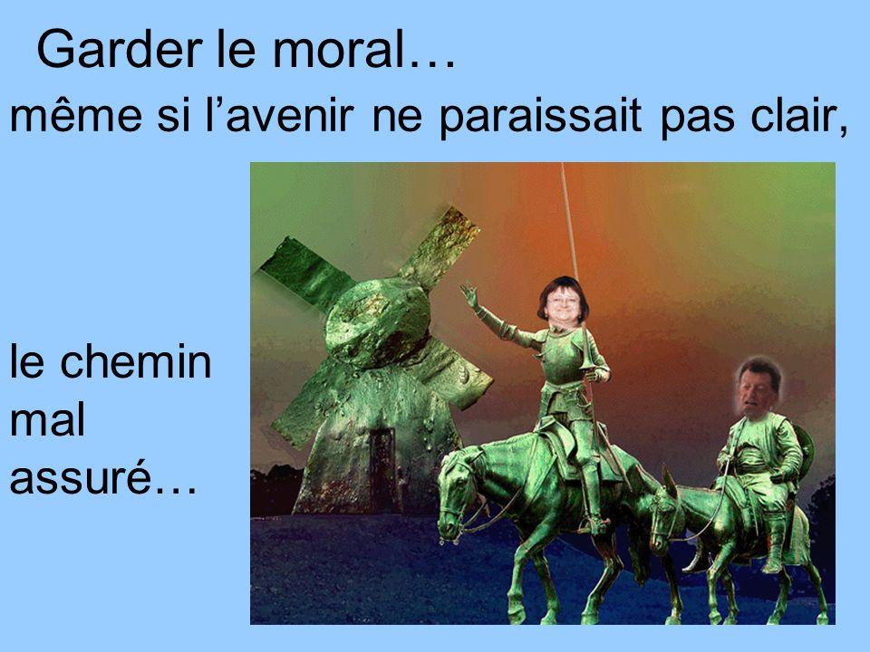 Garder le moral… même si l'avenir ne paraissait pas clair, le chemin mal assuré…