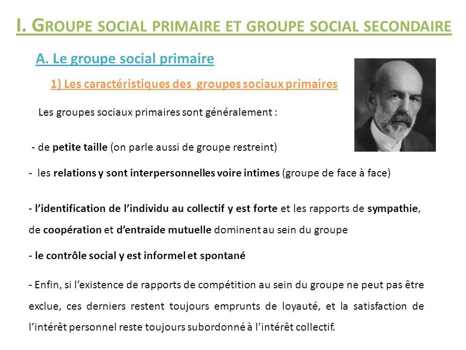 I. G ROUPE SOCIAL PRIMAIRE ET GROUPE SOCIAL SECONDAIRE 1) Les caractéristiques des groupes sociaux primaires A. Le groupe social primaire - de petite