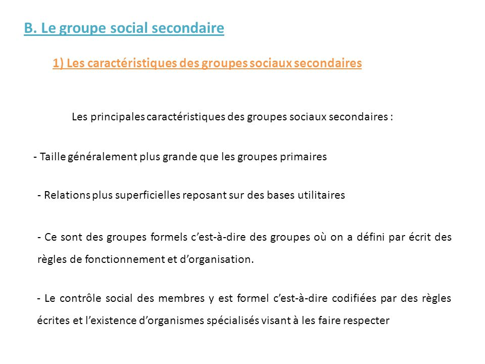 Les principales caractéristiques des groupes sociaux secondaires : - Taille généralement plus grande que les groupes primaires - Relations plus superf