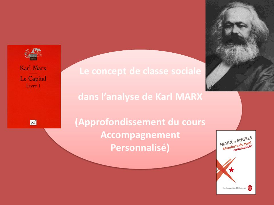 Le concept de classe sociale dans l'analyse de Karl MARX (Approfondissement du cours Accompagnement Personnalisé) Le concept de classe sociale dans l'