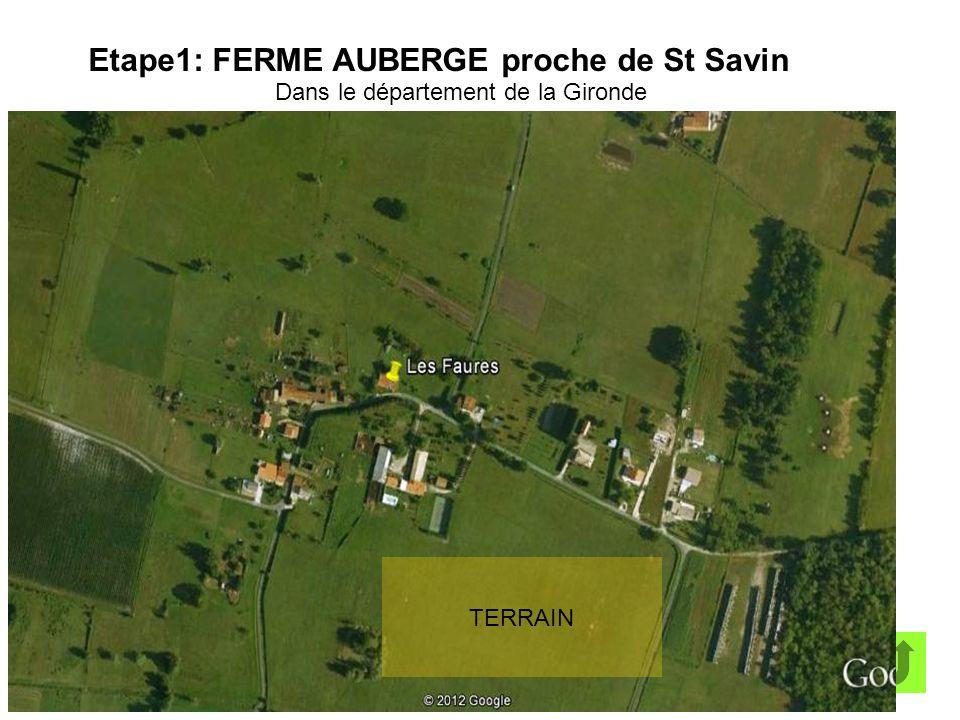 Etape1: FERME AUBERGE proche de St Savin Dans le département de la Gironde à 30 KM au Nord de Bordeaux TERRAIN