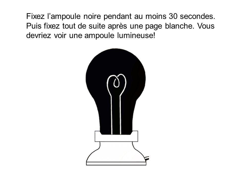 Fixez l'ampoule noire pendant au moins 30 secondes.