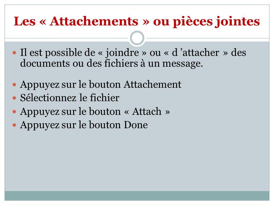 Les « Attachements » ou pièces jointes Il est possible de « joindre » ou « d 'attacher » des documents ou des fichiers à un message.