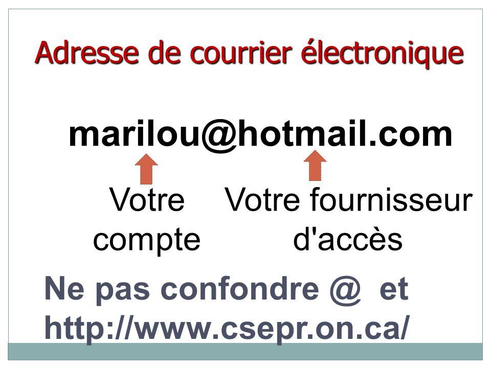 marilou@hotmail.com Ne pas confondre @ et http://www.csepr.on.ca/ Votre fournisseur d accès Votre compte Adresse de courrier électronique