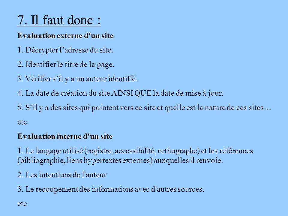 7. Il faut donc : Evaluation externe d'un site 1. Décrypter l'adresse du site. 2. Identifier le titre de la page. 3. Vérifier s'il y a un auteur ident