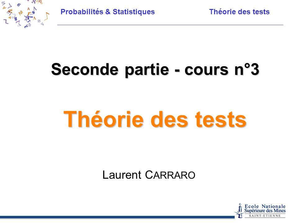 Probabilités & Statistiques Théorie des tests Seconde partie - cours n°3 Théorie des tests Laurent C ARRARO