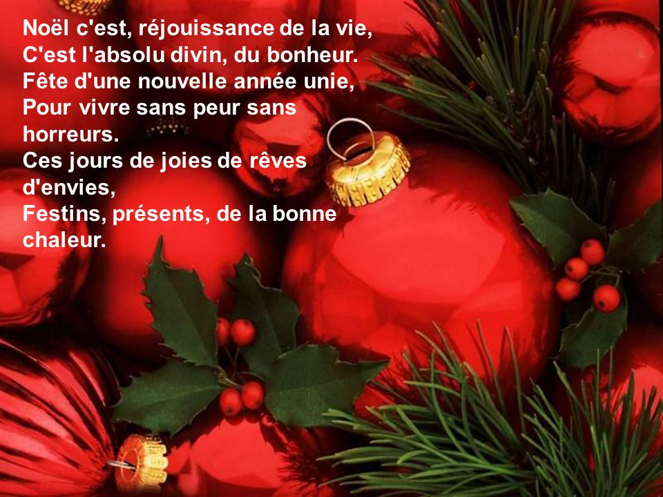 Noël c est, réjouissance de la vie, C est l absolu divin, du bonheur.