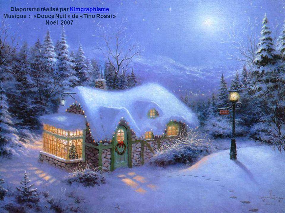 Diaporama réalisé par KimgraphismeKimgraphisme Musique : «Douce Nuit » de «Tino Rossi » Noël 2007