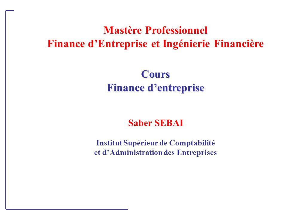 Mastère Professionnel Finance d'Entreprise et Ingénierie FinancièreCours Finance d'entreprise Saber SEBAI Institut Supérieur de Comptabilité et d'Administration des Entreprises
