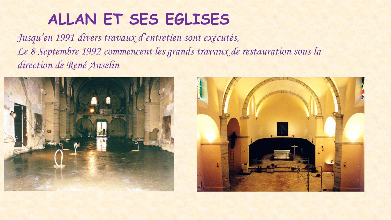 ALLAN ET SES EGLISES Jusqu'en 1991 divers travaux d'entretien sont exécutés, Le 8 Septembre 1992 commencent les grands travaux de restauration sous la
