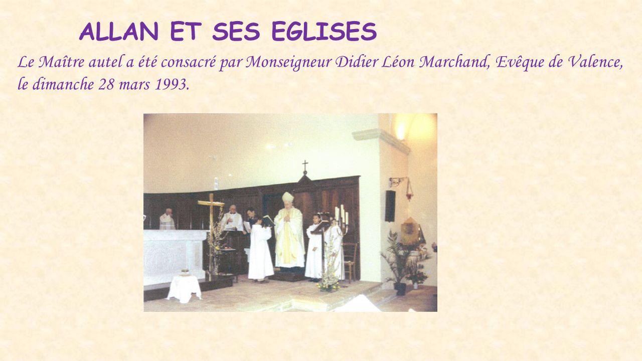ALLAN ET SES EGLISES Le Maître autel a été consacré par Monseigneur Didier Léon Marchand, Evêque de Valence, le dimanche 28 mars 1993.
