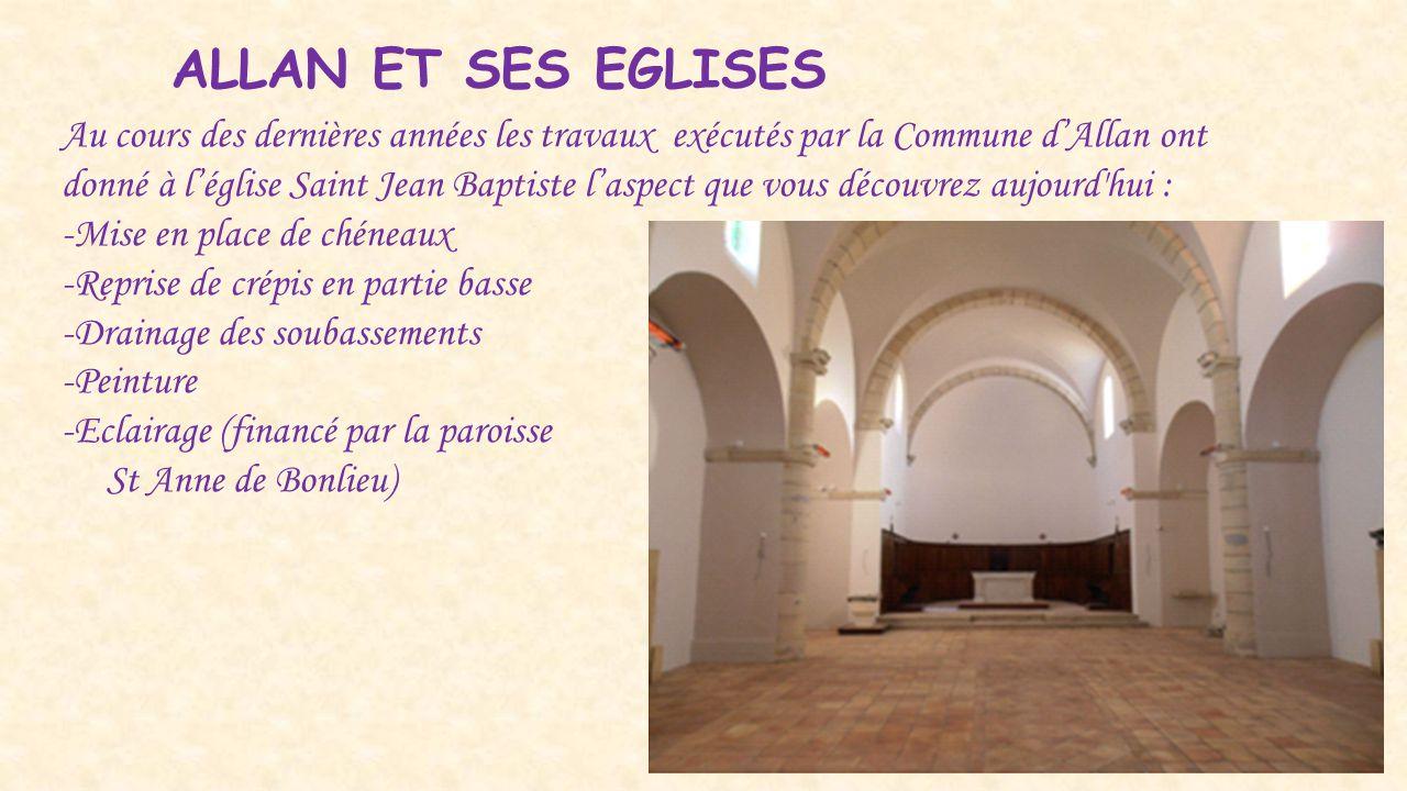 ALLAN ET SES EGLISES Au cours des dernières années les travaux exécutés par la Commune d'Allan ont donné à l'église Saint Jean Baptiste l'aspect que v