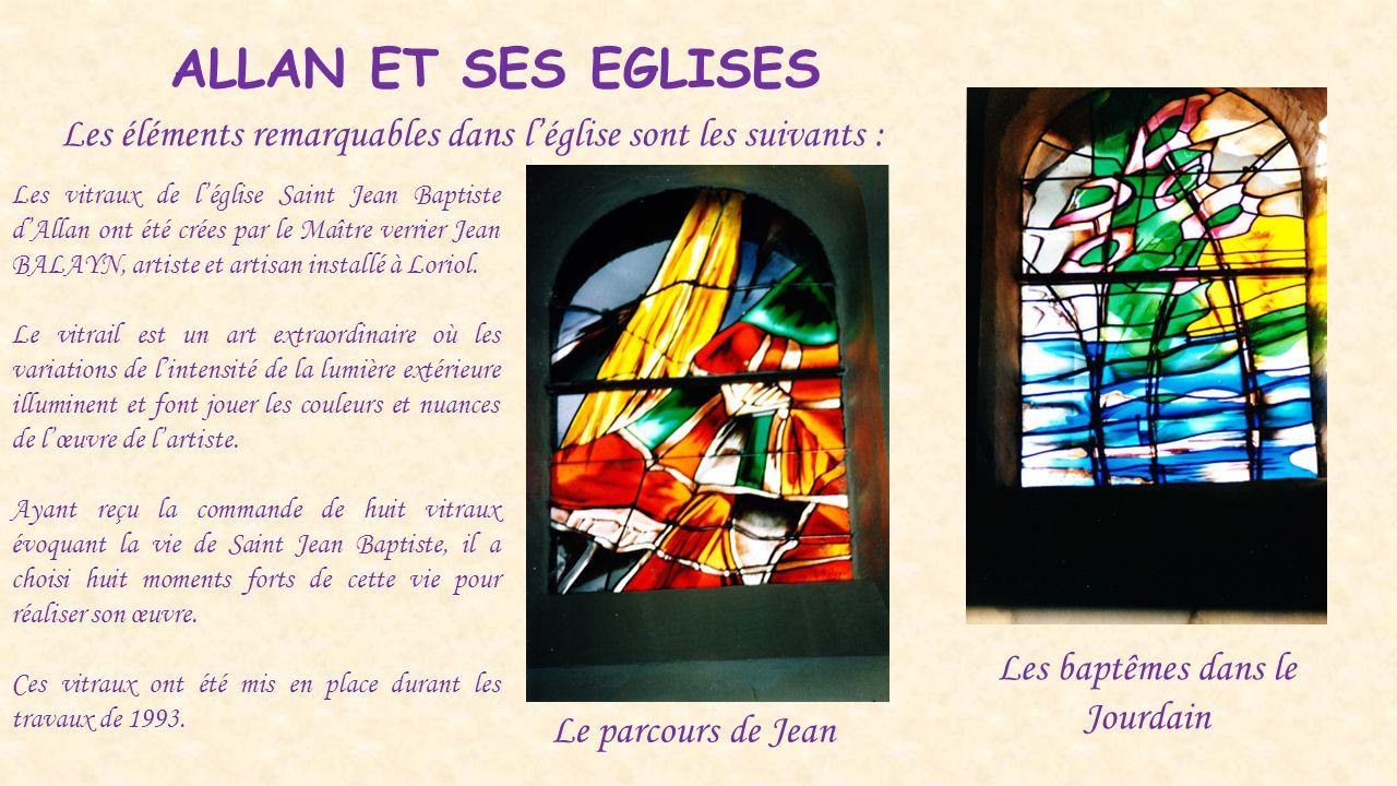 ALLAN ET SES EGLISES Les éléments remarquables dans l'église sont les suivants : Les vitraux de l'église Saint Jean Baptiste d'Allan ont été crées par