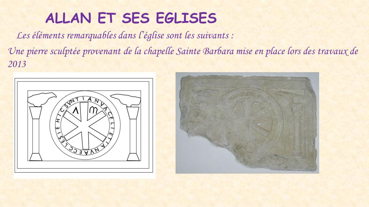ALLAN ET SES EGLISES Les éléments remarquables dans l'église sont les suivants : Une pierre sculptée provenant de la chapelle Sainte Barbara mise en p
