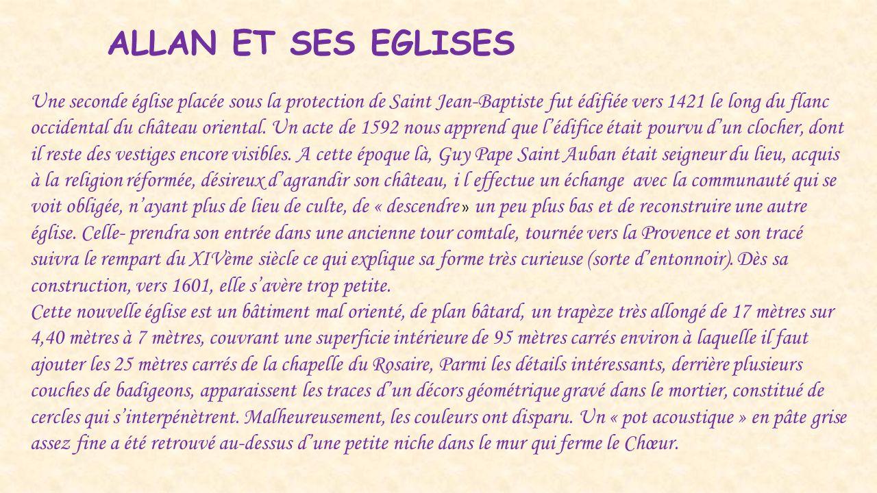ALLAN ET SES EGLISES Une seconde église placée sous la protection de Saint Jean-Baptiste fut édifiée vers 1421 le long du flanc occidental du château