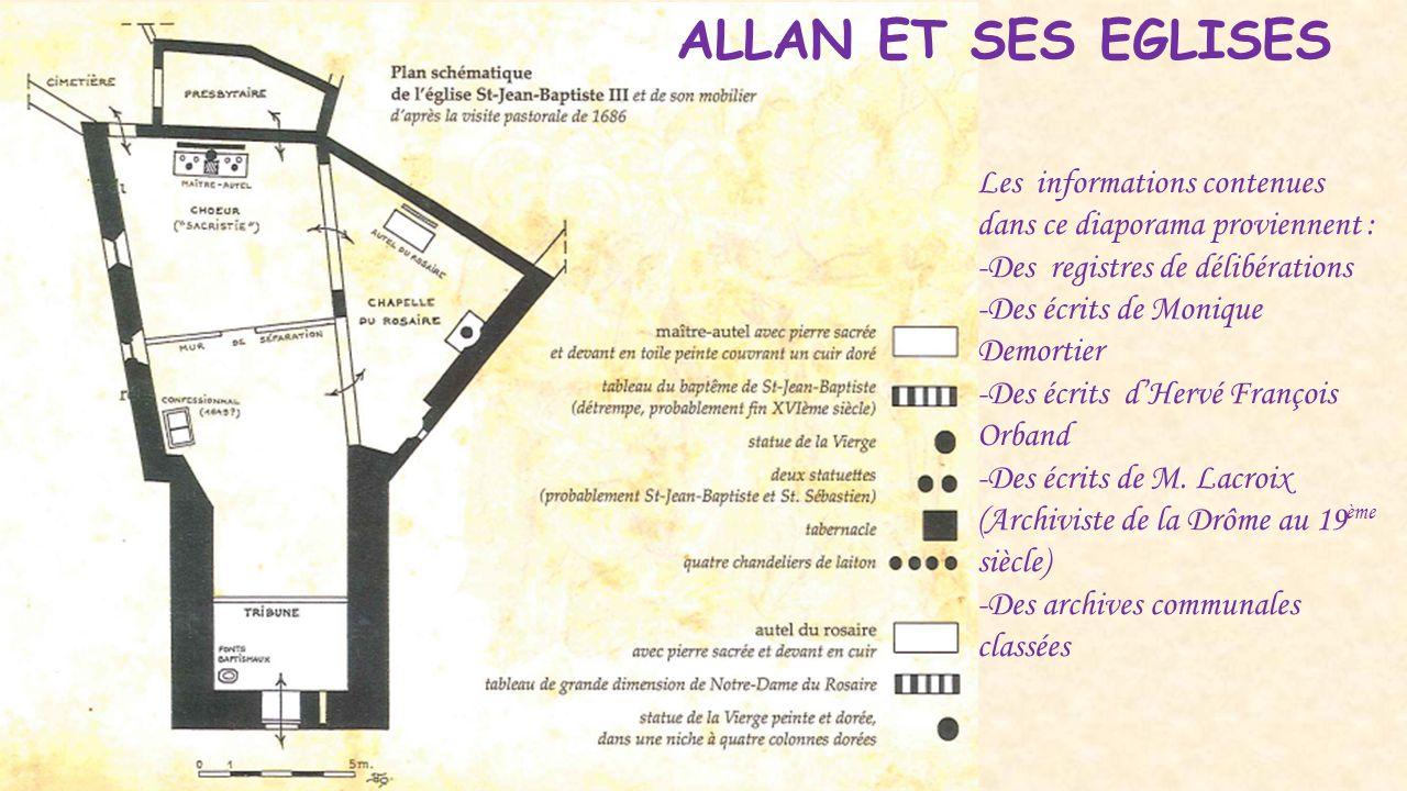 ALLAN ET SES EGLISES Au cours des dernières années les travaux exécutés par la Commune d'Allan ont donné à l'église Saint Jean Baptiste l'aspect que vous découvrez aujourd hui : -Mise en place de chéneaux -Reprise de crépis en partie basse -Drainage des soubassements -Peinture -Eclairage (financé par la paroisse St Anne de Bonlieu)