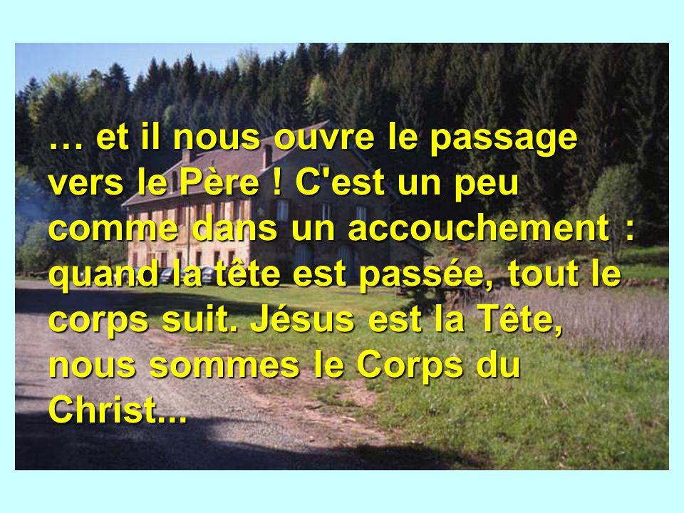 … et il nous ouvre le passage vers le Père .