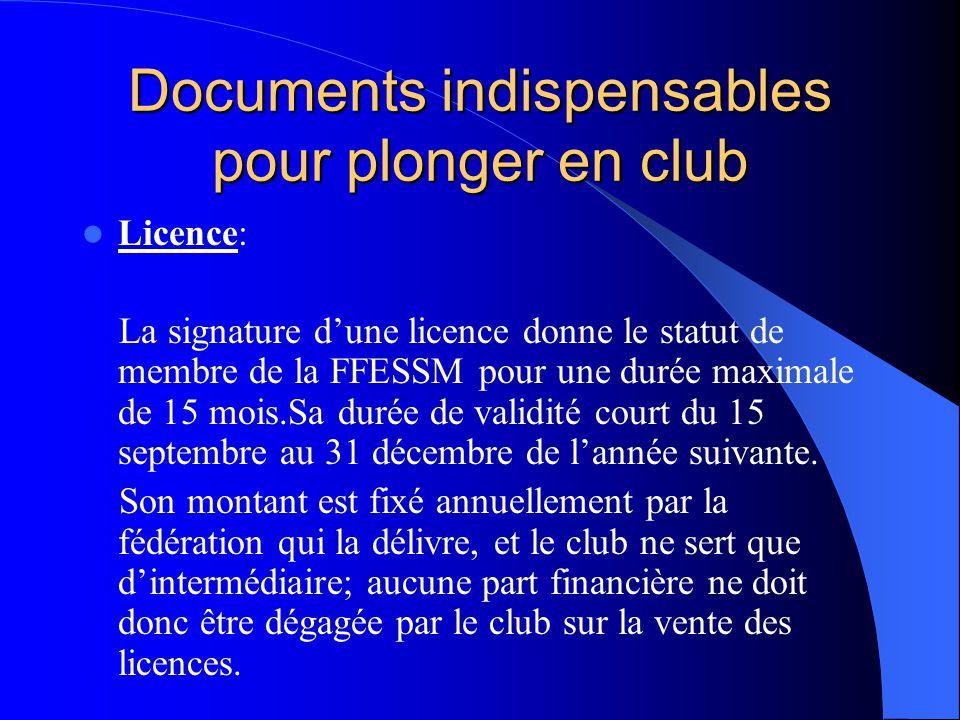 Documents indispensables pour plonger en club Licence: La signature d'une licence donne le statut de membre de la FFESSM pour une durée maximale de 15 mois.Sa durée de validité court du 15 septembre au 31 décembre de l'année suivante.