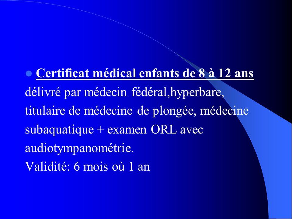 Certificat médical enfants de 8 à 12 ans délivré par médecin fédéral,hyperbare, titulaire de médecine de plongée, médecine subaquatique + examen ORL avec audiotympanométrie.