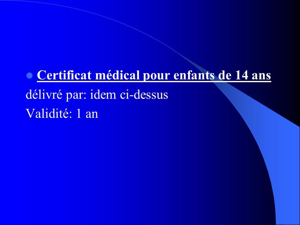 Certificat médical pour enfants de 14 ans délivré par: idem ci-dessus Validité: 1 an