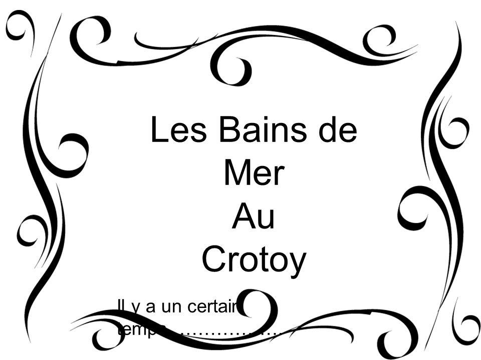 Les Bains de Mer Au Crotoy Il y a un certain temps……………….