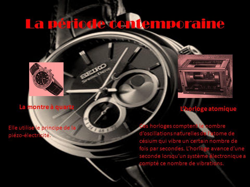 La période contemporaine La montre à quartz Elle utilise le principe de la piézo-électricité. L'horloge atomique Ces horloges comptent le nombre d'osc