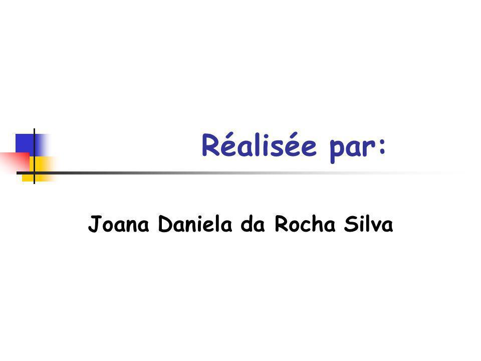 Réalisée par: Joana Daniela da Rocha Silva
