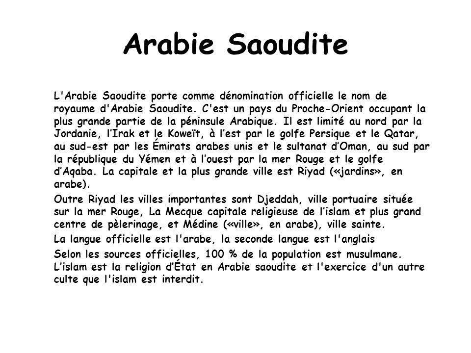 L Arabie Saoudite porte comme dénomination officielle le nom de royaume d Arabie Saoudite.