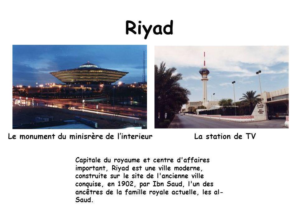 Riyad Capitale du royaume et centre d affaires important, Riyad est une ville moderne, construite sur le site de l ancienne ville conquise, en 1902, par Ibn Saud, l un des ancêtres de la famille royale actuelle, les al- Saud.