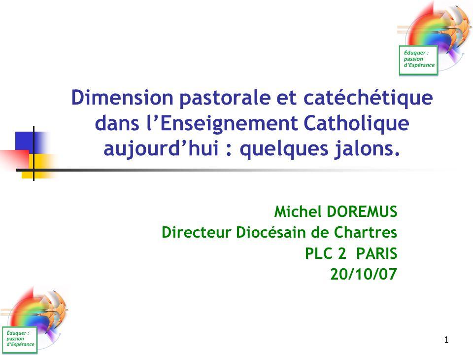 1 Dimension pastorale et catéchétique dans l'Enseignement Catholique aujourd'hui : quelques jalons. Michel DOREMUS Directeur Diocésain de Chartres PLC