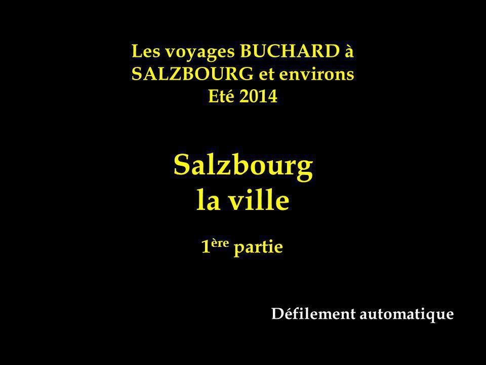 Les voyages BUCHARD à SALZBOURG et environs Eté 2014 Salzbourg la ville 1 ère partie Défilement automatique