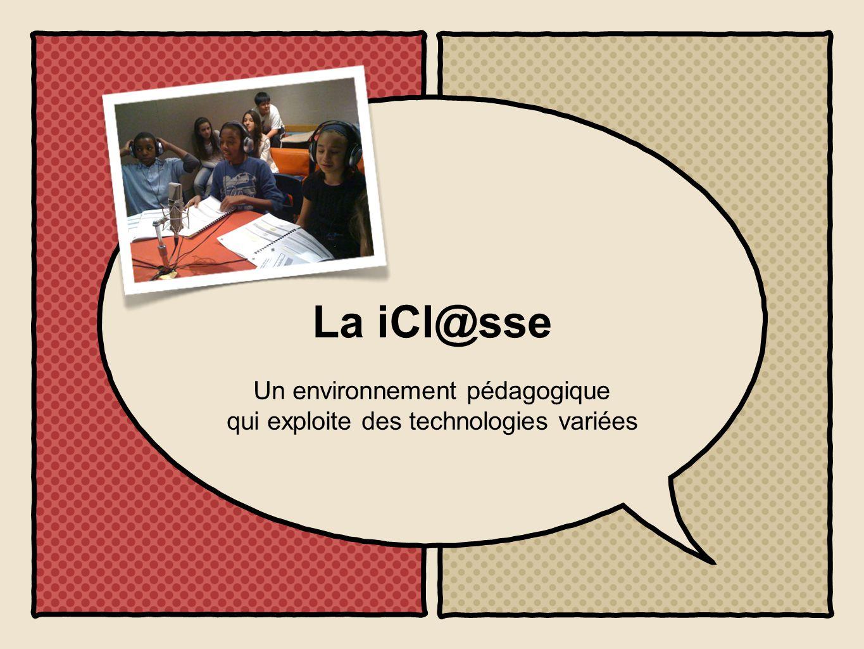 La iCl@sse Un environnement pédagogique qui exploite des technologies variées