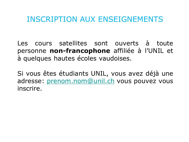 INSCRIPTION AUX ENSEIGNEMENTS Les cours satellites sont ouverts à toute personne non-francophone affiliée à l'UNIL et à quelques hautes écoles vaudoises.