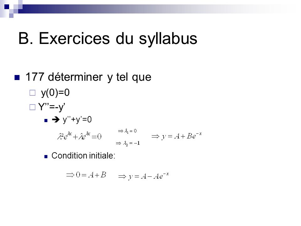 B. Exercices du syllabus 177 déterminer y tel que  y(0)=0  Y''=-y'  y''+y'=0 Condition initiale: