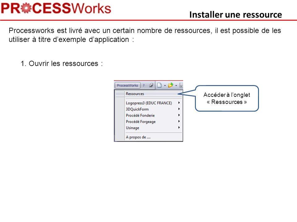Installer une ressource Processworks est livré avec un certain nombre de ressources, il est possible de les utiliser à titre d'exemple d'application : 1.