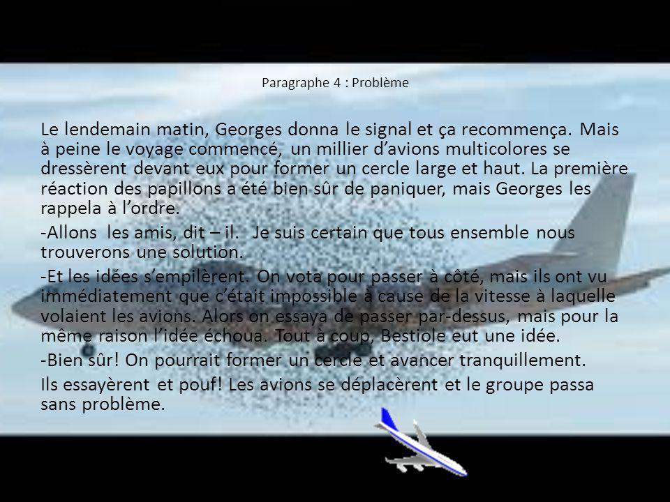 Paragraphe 4 : Problème Le lendemain matin, Georges donna le signal et ça recommença.