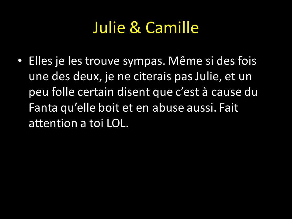 Julie & Camille Elles je les trouve sympas. Même si des fois une des deux, je ne citerais pas Julie, et un peu folle certain disent que c'est à cause
