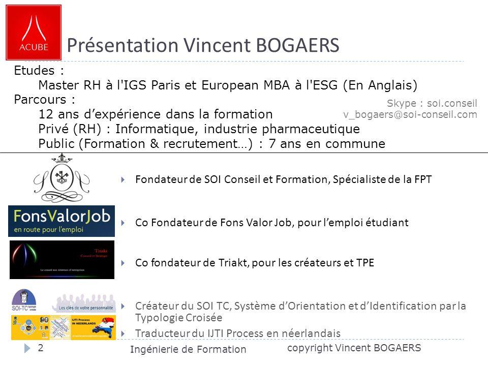 Présentation Vincent BOGAERS  Fondateur de SOI Conseil et Formation, Spécialiste de la FPT  Co Fondateur de Fons Valor Job, pour l'emploi étudiant 