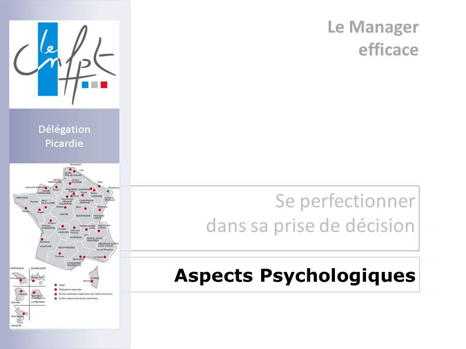Le Manager efficace Se perfectionner dans sa prise de décision Aspects Psychologiques Délégation Picardie