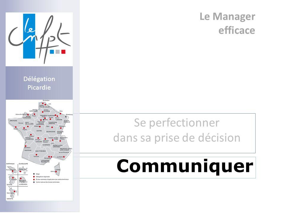 Le Manager efficace Se perfectionner dans sa prise de décision Communiquer Délégation Picardie