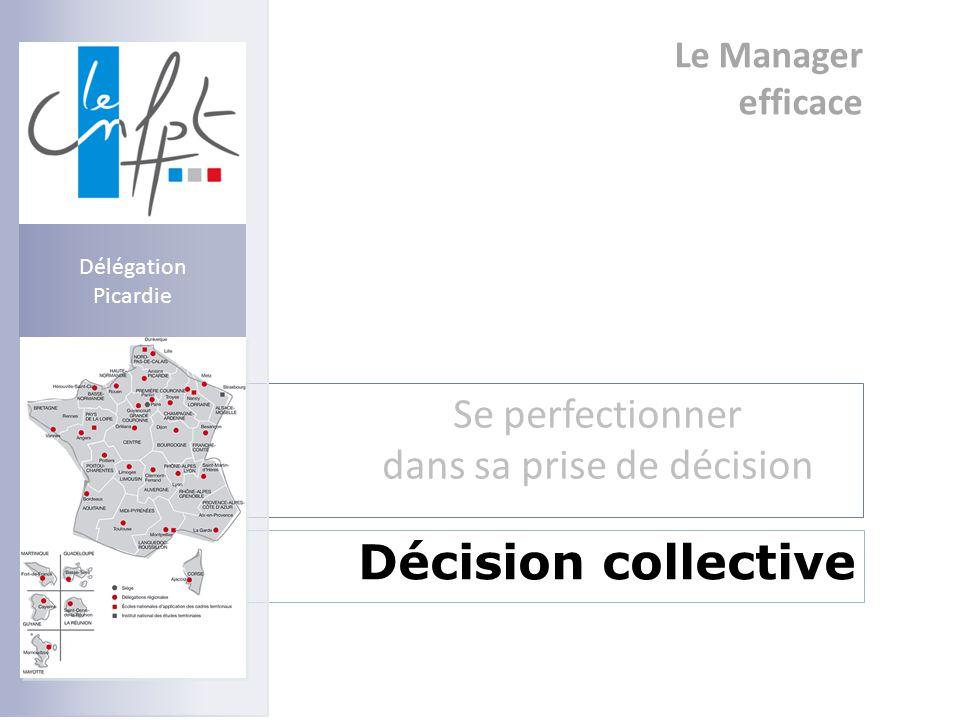 Le Manager efficace Se perfectionner dans sa prise de décision Décision collective Délégation Picardie