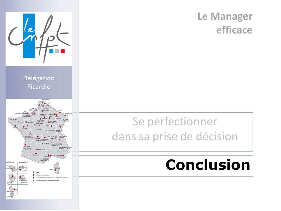 Le Manager efficace Se perfectionner dans sa prise de décision Conclusion Délégation Picardie