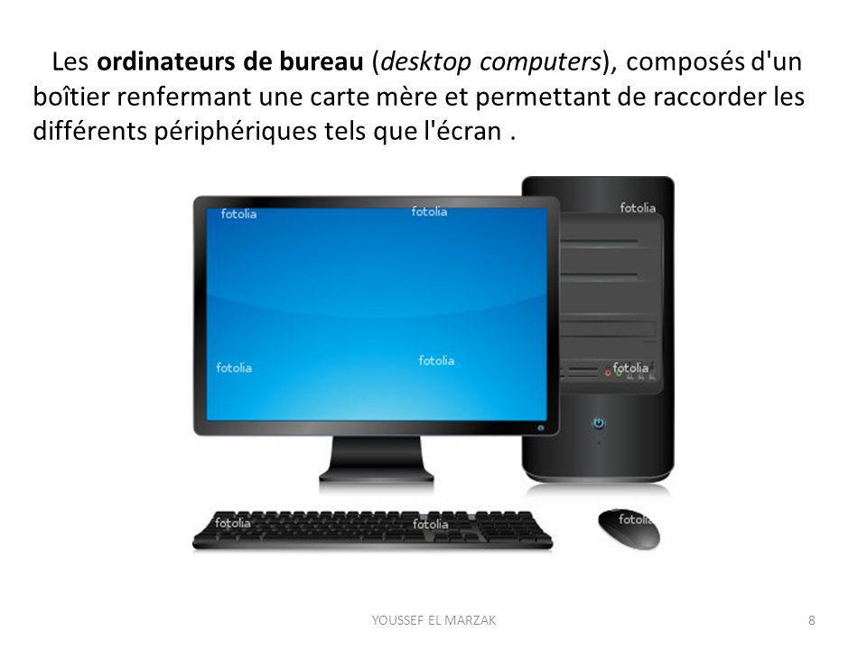 Les ordinateurs de bureau (desktop computers), composés d'un boîtier renfermant une carte mère et permettant de raccorder les différents périphériques
