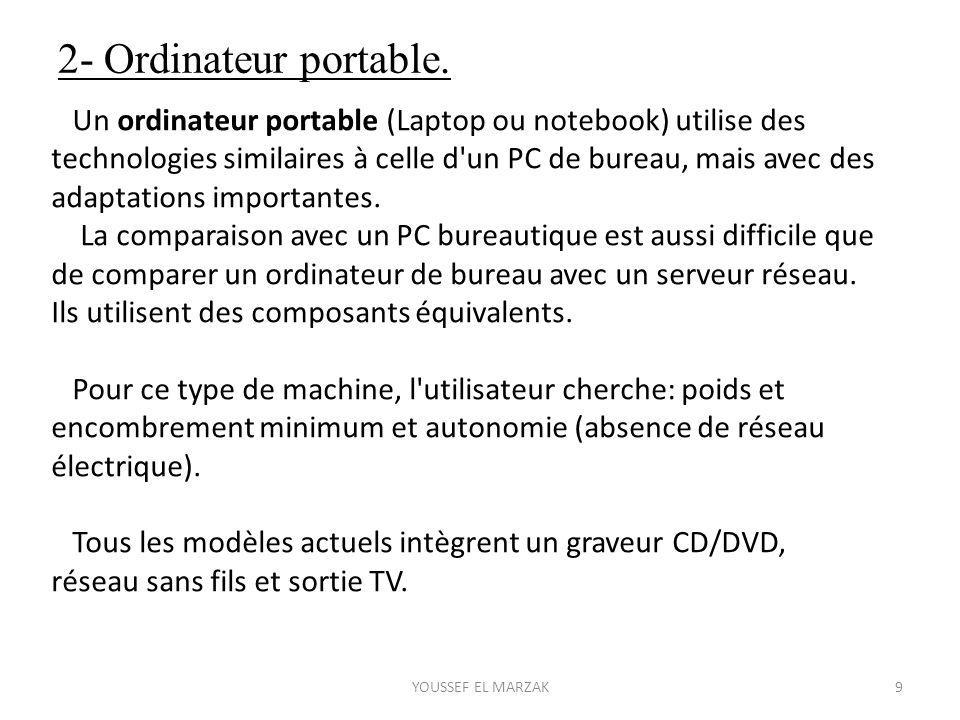 2- Ordinateur portable. Un ordinateur portable (Laptop ou notebook) utilise des technologies similaires à celle d'un PC de bureau, mais avec des adapt