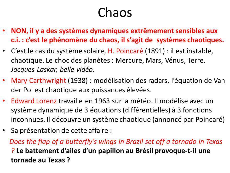Chaos NON, il y a des systèmes dynamiques extrêmement sensibles aux c.i. : c'est le phénomène du chaos, il s'agit de systèmes chaotiques. C'est le cas