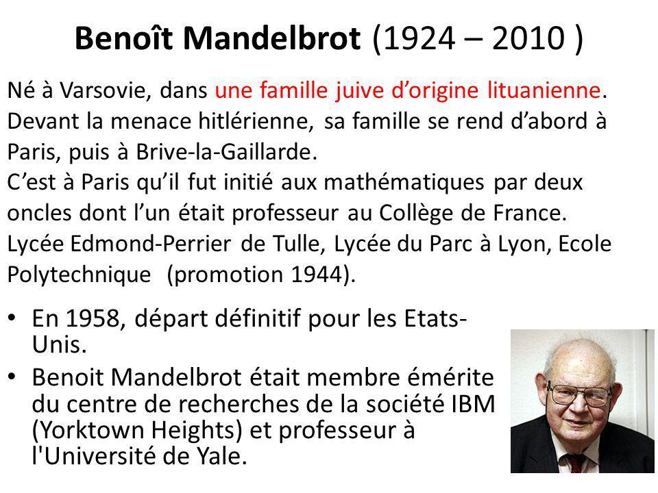 Benoît Mandelbrot (1924 – 2010 ) En 1958, départ définitif pour les Etats- Unis. Benoit Mandelbrot était membre émérite du centre de recherches de la