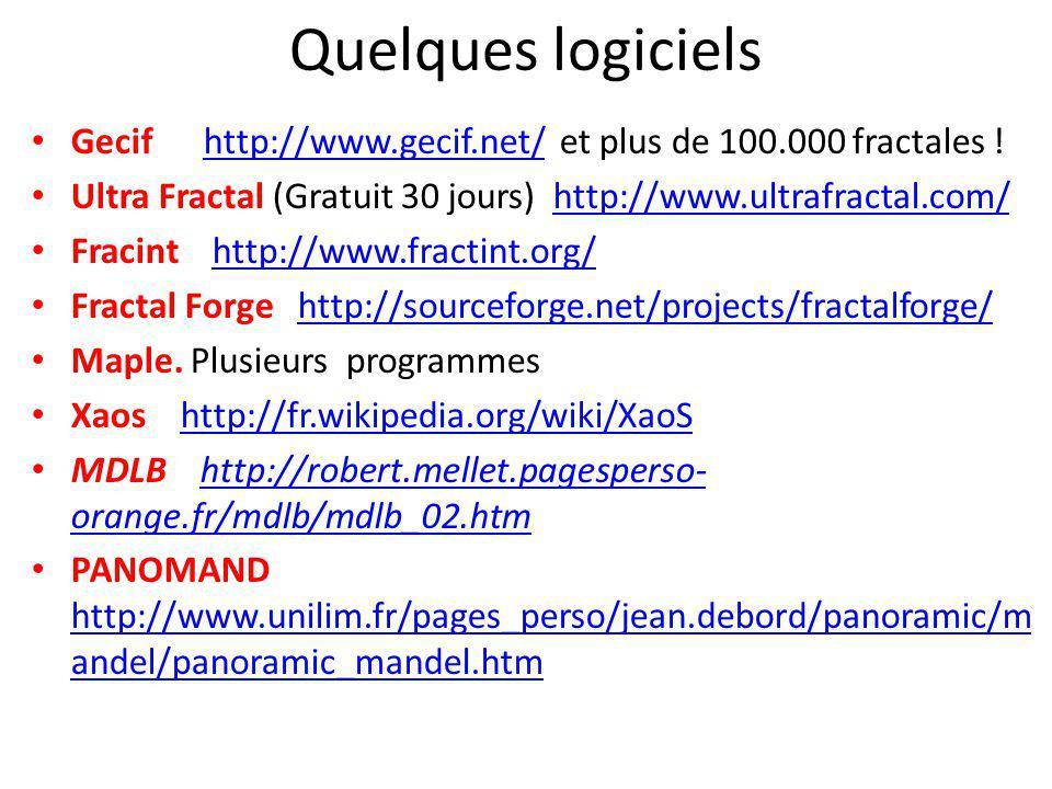 Quelques logiciels Gecif http://www.gecif.net/ et plus de 100.000 fractales !http://www.gecif.net/ Ultra Fractal (Gratuit 30 jours) http://www.ultrafr